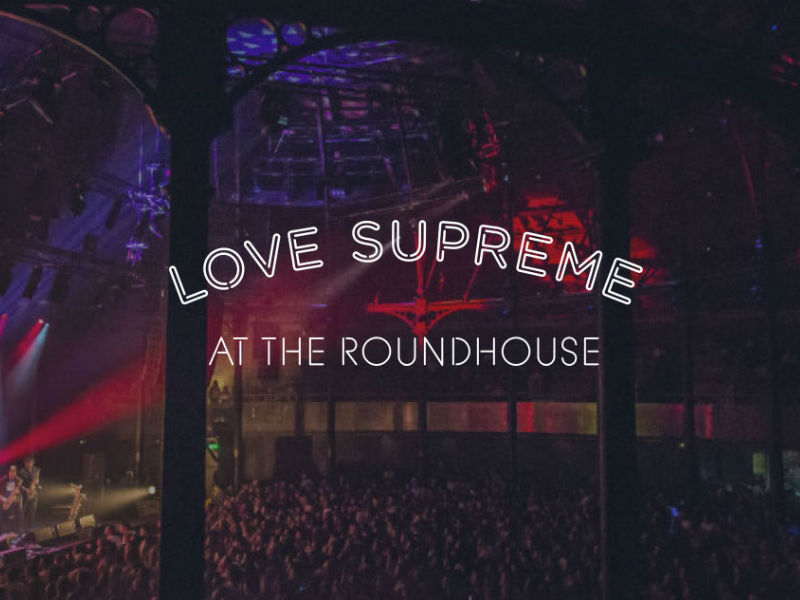 Love Supreme at the Roundhouse